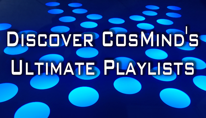 Discover CosMinds Ultimate Playlists