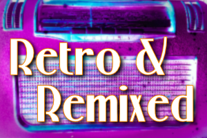 Retro & Remixed